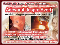 Ce NU se spune despre: avort, anticonceptionale, contraceptive, sterilet, RU 486 (Mifepristone), avort timpuriu, avort menstrual, avort hormonal, avort medicamentos, Sindromul Post-Avort, bolile cu transmitere sexuala, prezervativ, spermicide, fertilizarea in vitro - FIV, cum se dezvolta copilul nenascut (intre conceptie si nastere), dezvoltare embrionara, fetala, etc. Studii medicale, filme, marturii, etc. - Adevarul despre Avort - www.AdevarulDespreAvort.ro